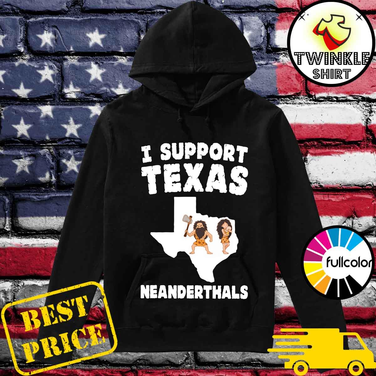 I Support Texas Neanderthals - Texas Map Shirt Hoodie