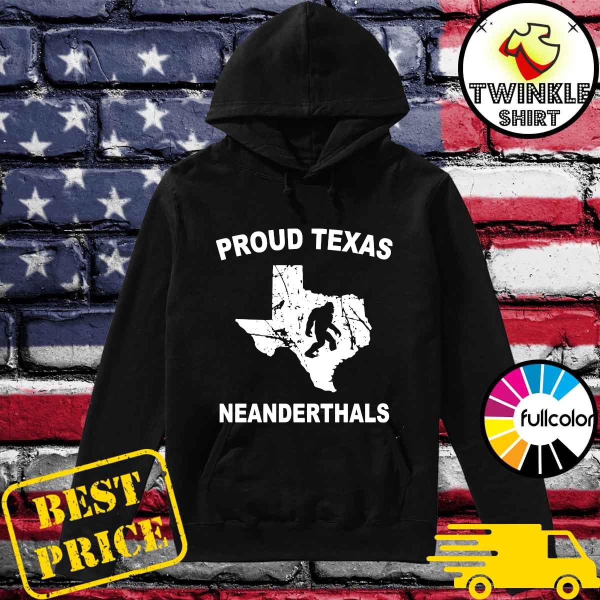 Official Proud Texas Neanderthal Shirt Hoodie