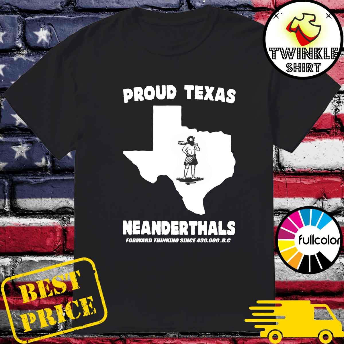 Official Proud Texas Neanderthals Forward Thinking Since 430000 Bc Shirt