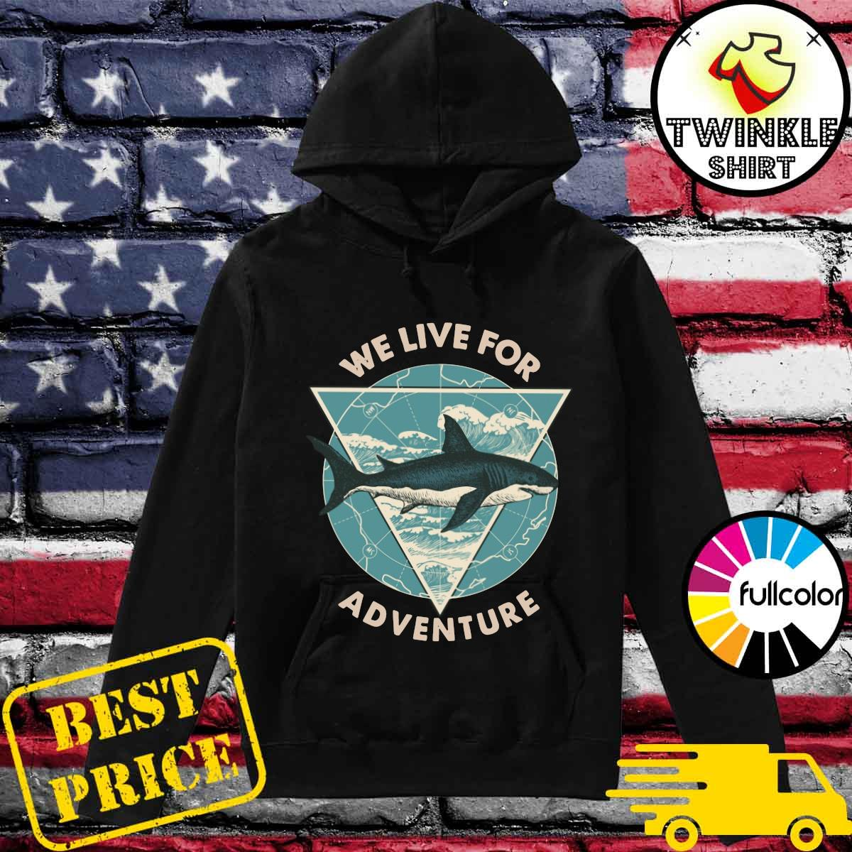 Shark We Live For Adventure Shirt Hoodie