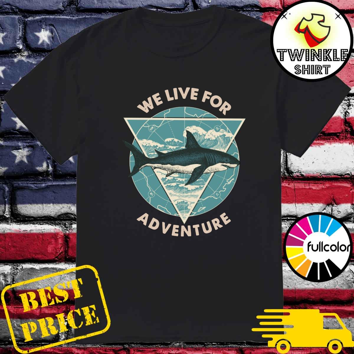 Shark We Live For Adventure Shirt