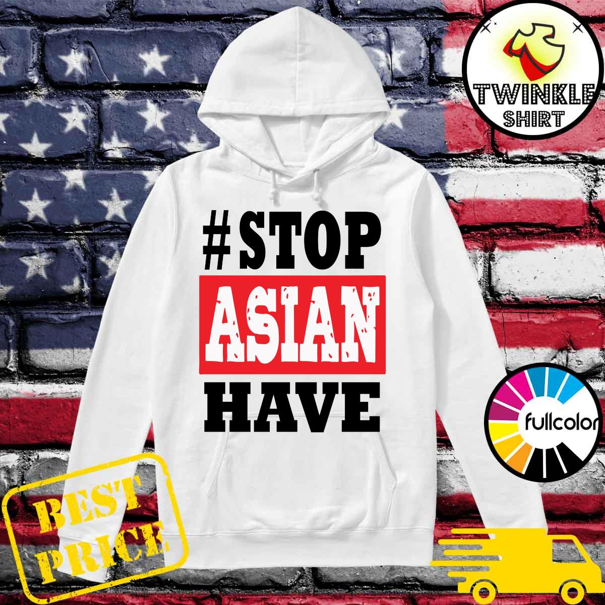 #Stop Asian Have T-Shirt Hoodie