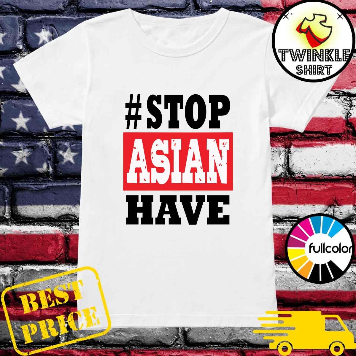 #Stop Asian Have T-Shirt Ladies