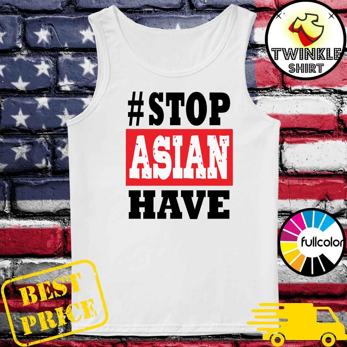 #Stop Asian Have T-Shirt Tank-top