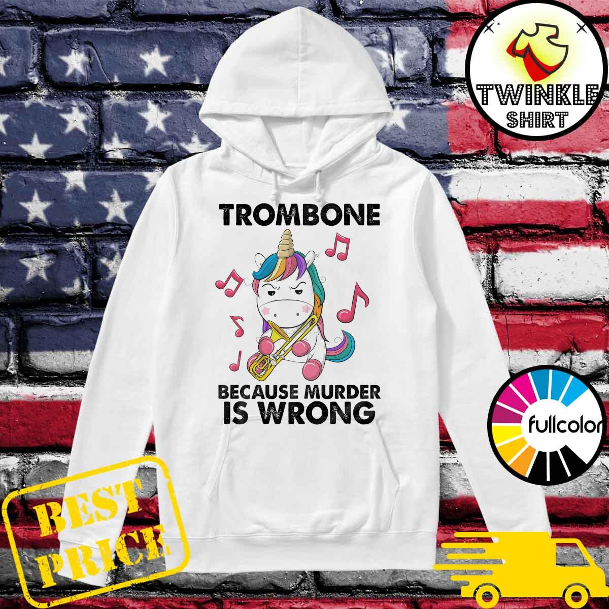Unicorn Trombone Because Murder Is Wrong Shirt Hoodie