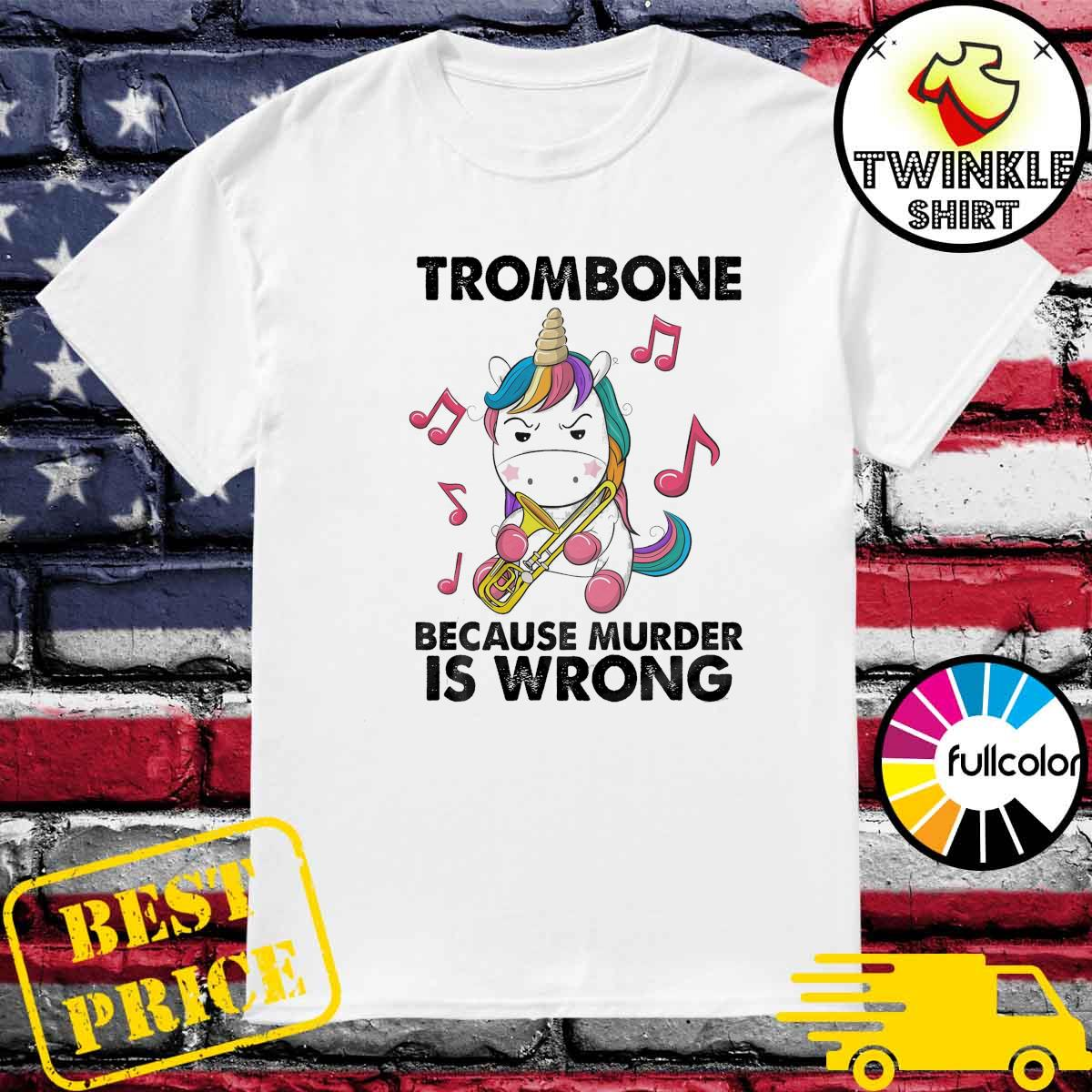 Unicorn Trombone Because Murder Is Wrong Shirt