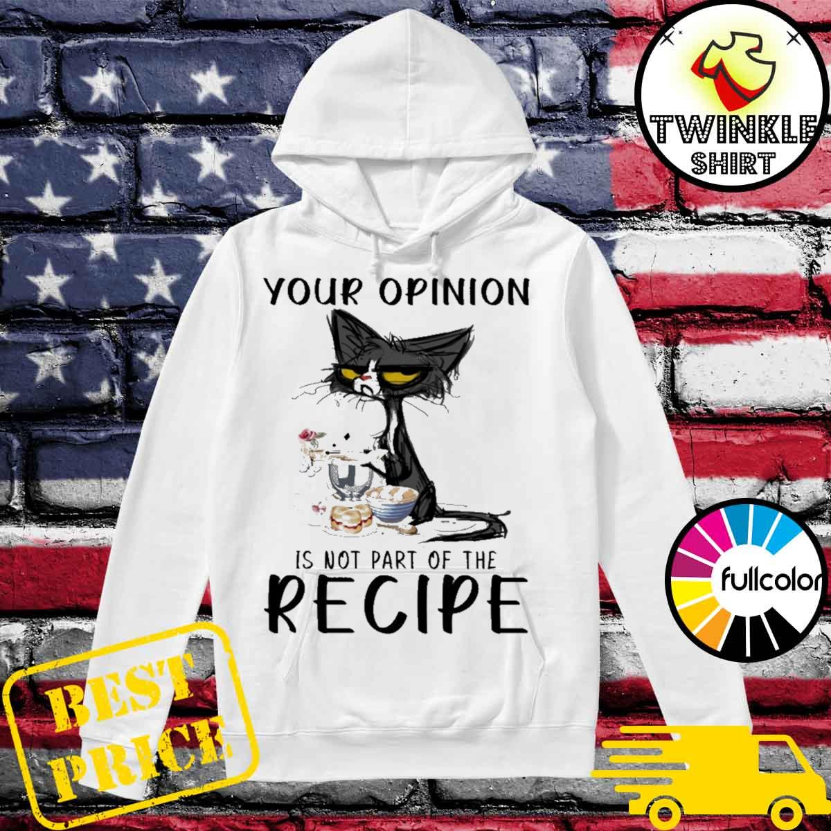 Official Black Cat Your Opinion Is Not Part Of The Recipe Shirt Hoodie