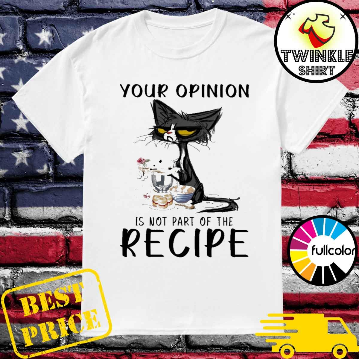 Official Black Cat Your Opinion Is Not Part Of The Recipe Shirt