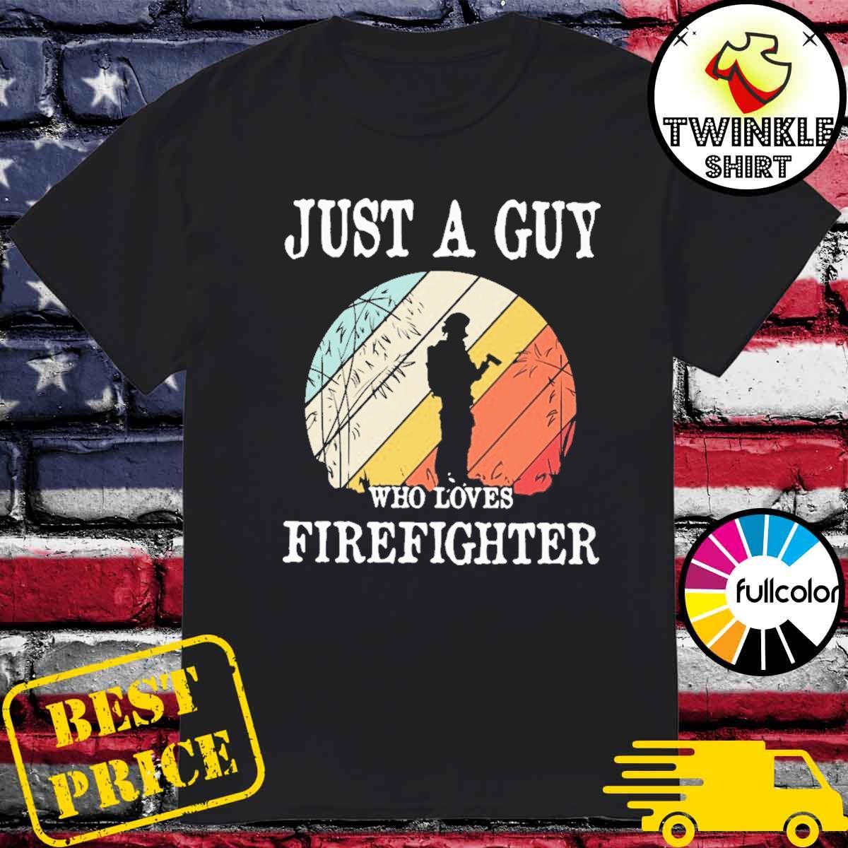 Just A Guy Who Loves Firefighter Vinatge Shirt