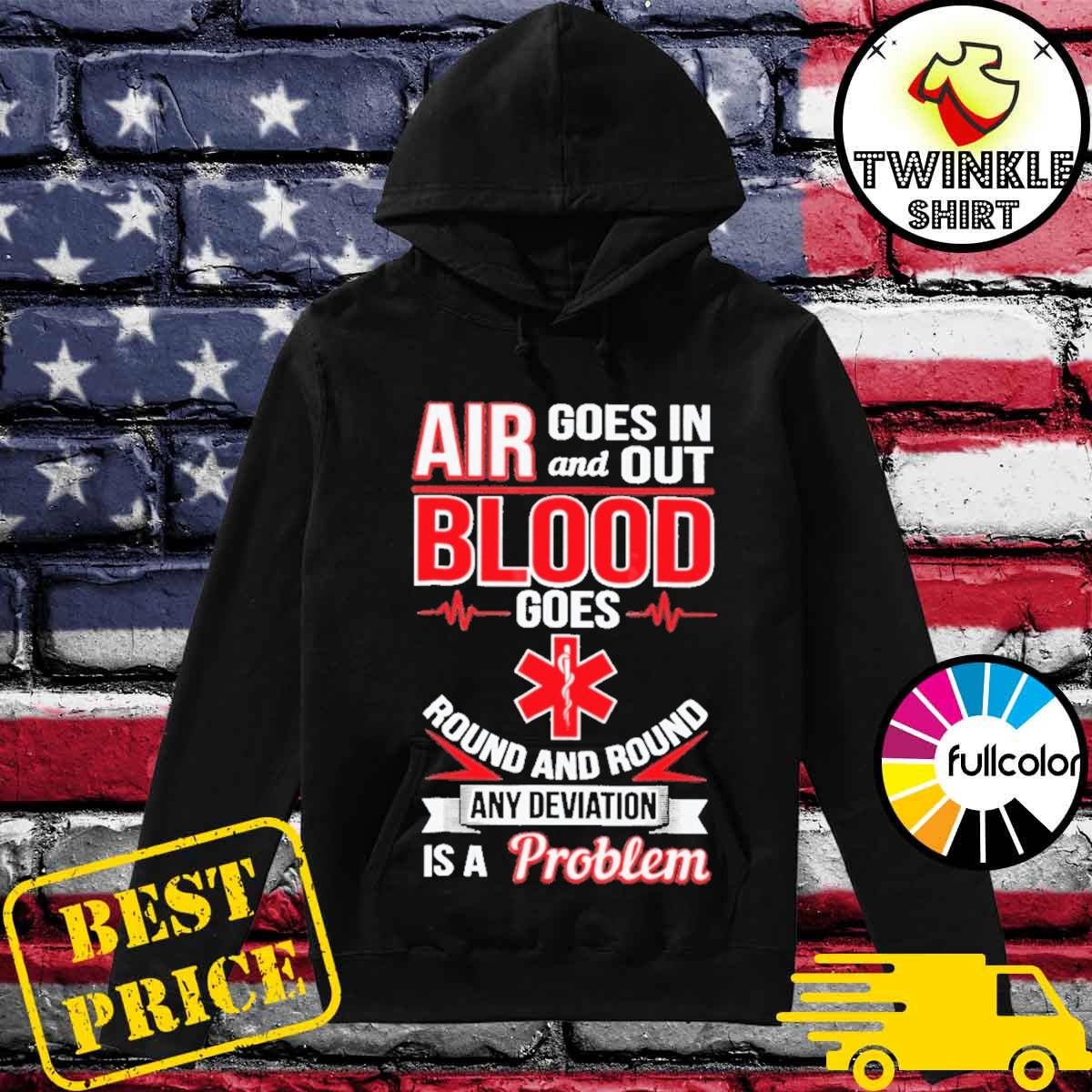 Official Air Goes In And Out Blood Goes Round And Round Any Deviation Is A Problem Shirt Hoodie