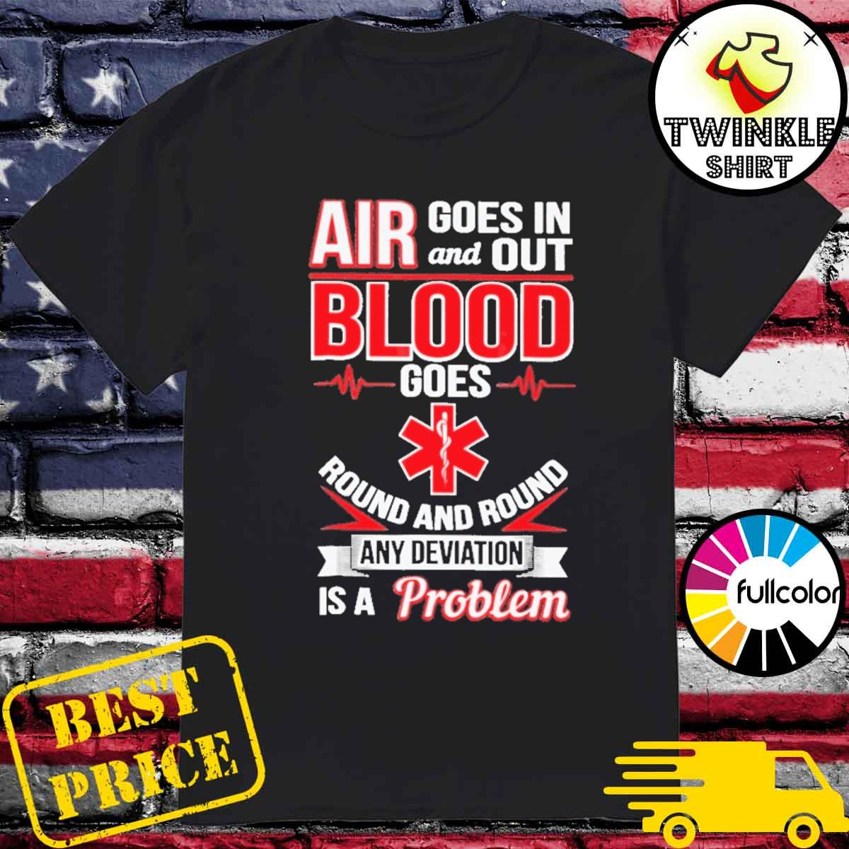 Official Air Goes In And Out Blood Goes Round And Round Any Deviation Is A Problem Shirt