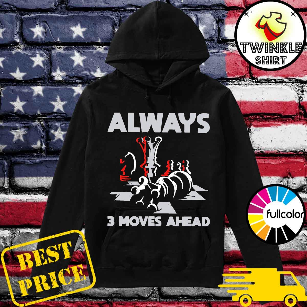 Official Always 3 Moves Ahead Shirt Hoodie