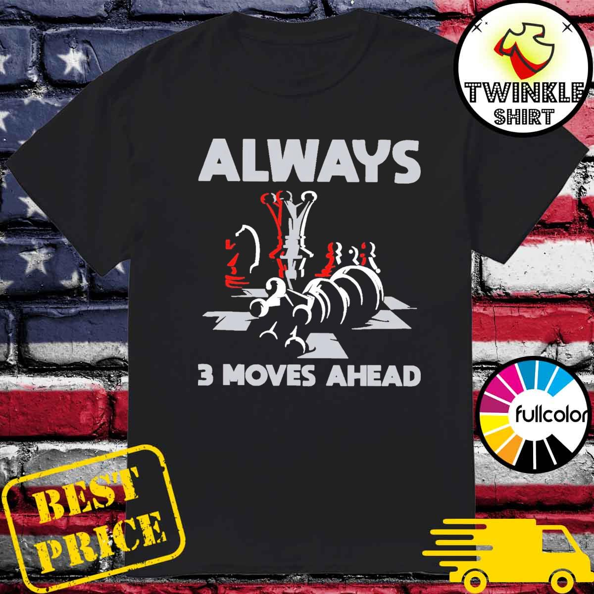 Official Always 3 Moves Ahead Shirt