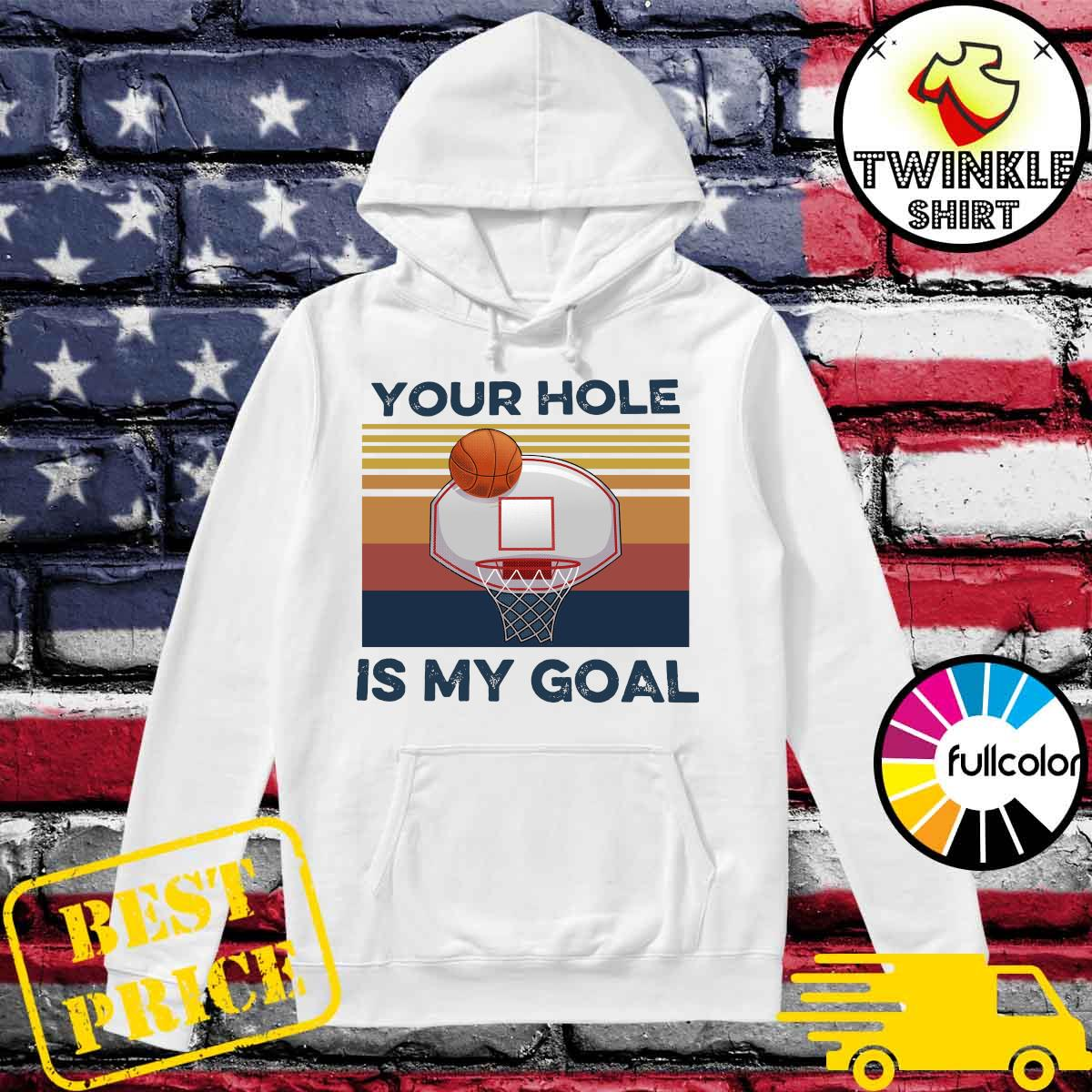 Official Basketball Your Hole Is My Goal Vintage Shirt Hoodie