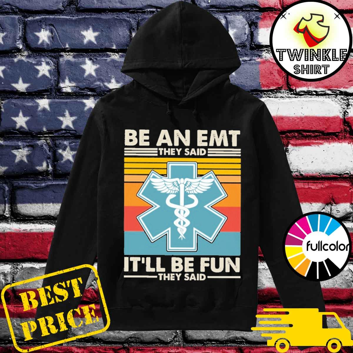 Official Be An EMT They Said It'll Be Fun They Said Vintage Shirt Hoodie
