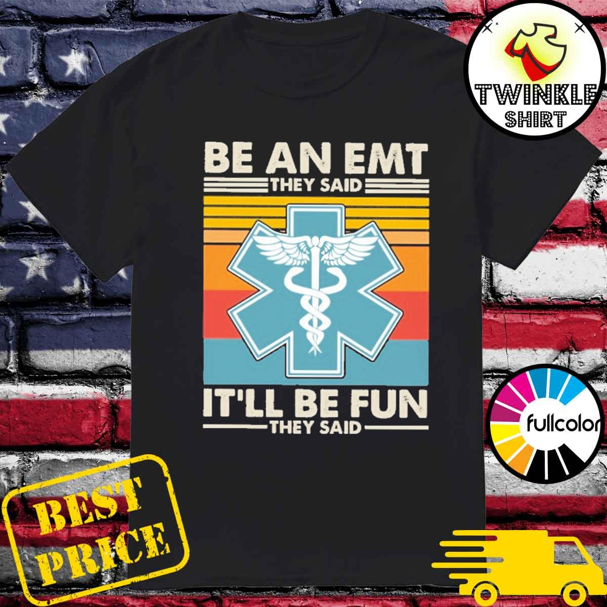 Official Be An EMT They Said It'll Be Fun They Said Vintage Shirt