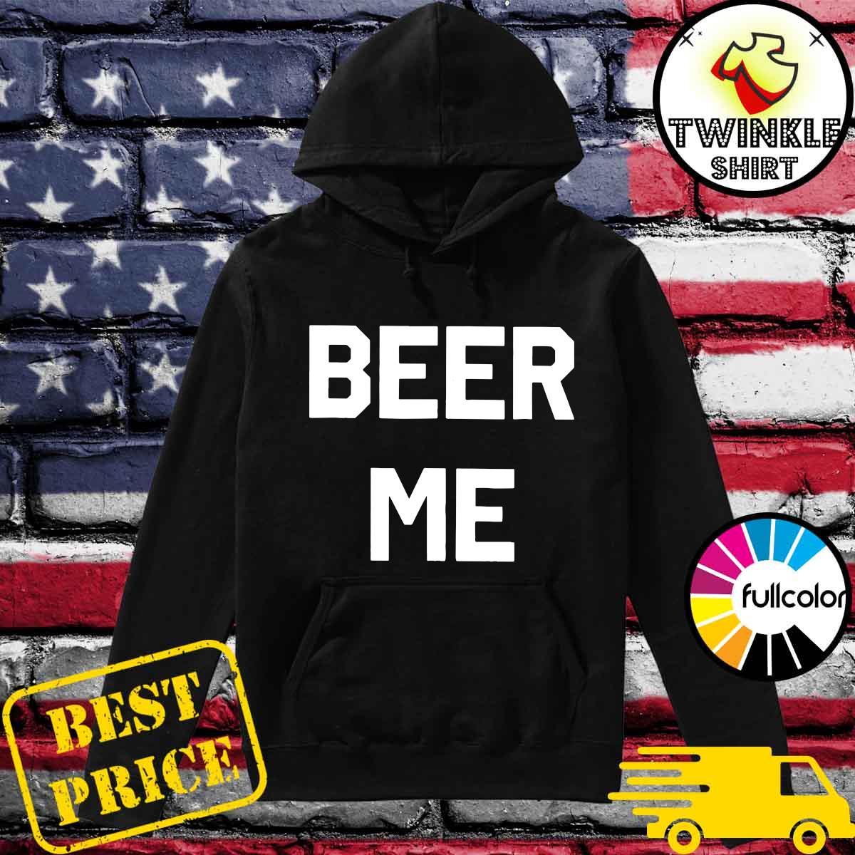 Official Beer Me Tee Shirt Hoodie