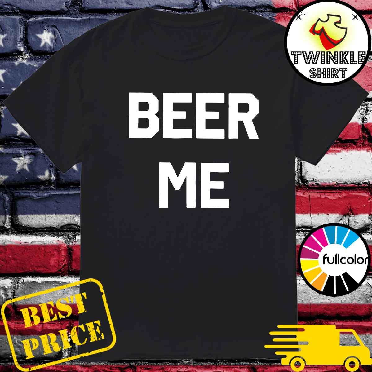 Official Beer Me Tee Shirt