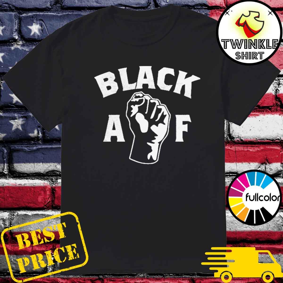 Official Black AF - Proud Black AF Pro Black Pride Proud shirt