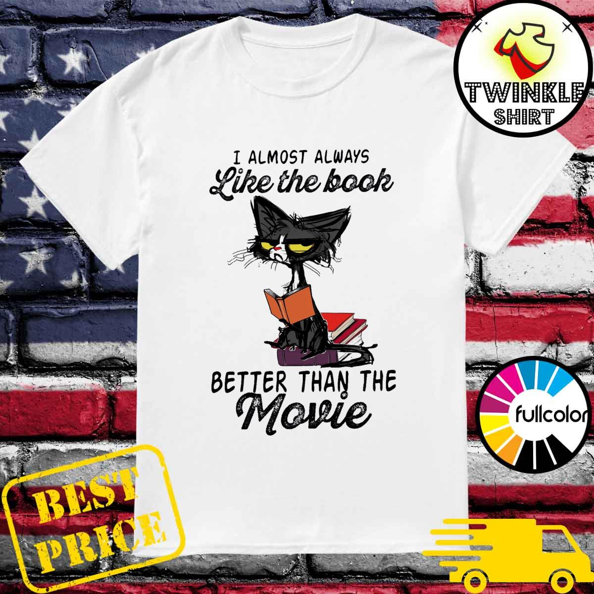 Official Black Cat I Almost Always Like The Book Better Than The Movie Shirt