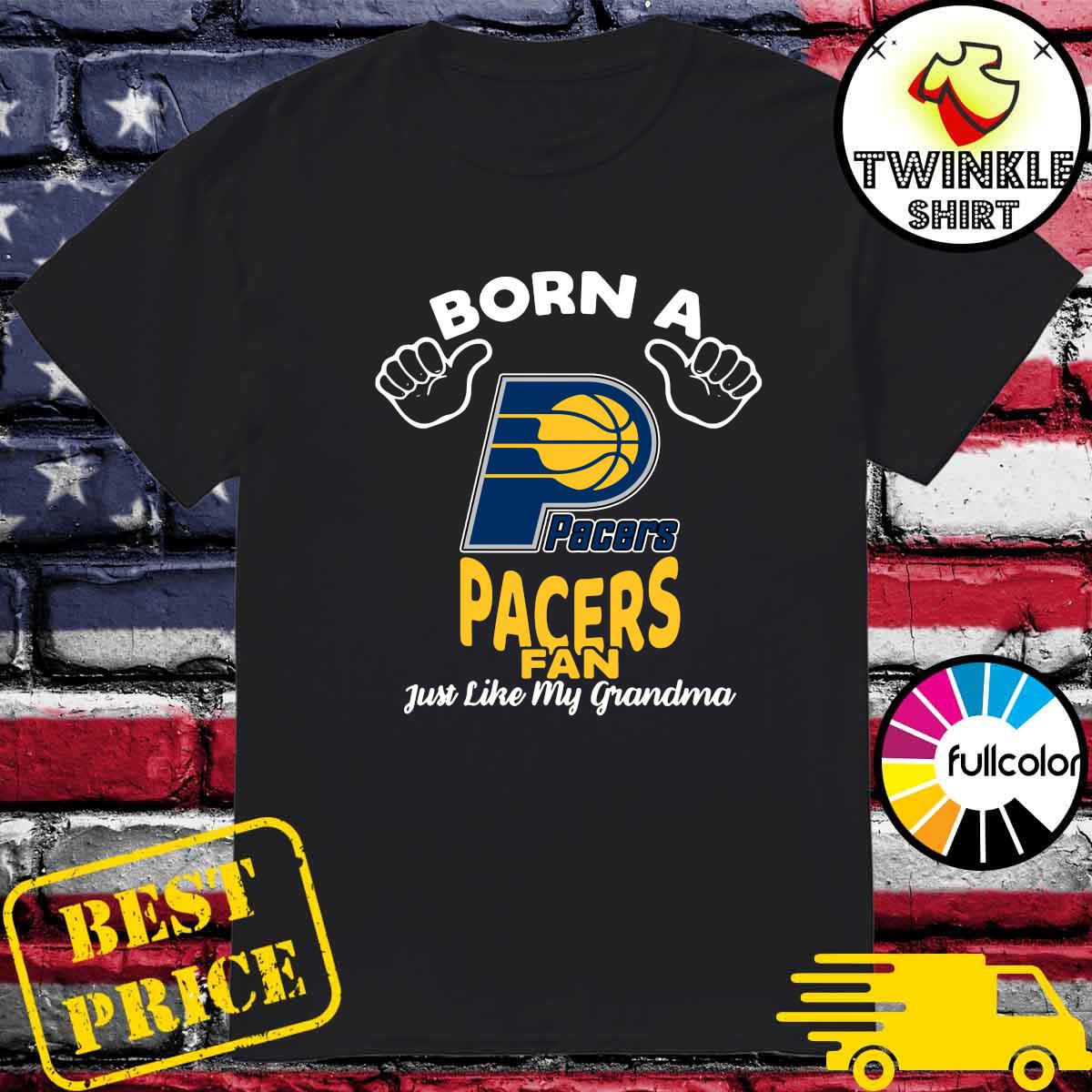 Official Born A Indiana Pacers Fan Just Like My Grandma Shirt