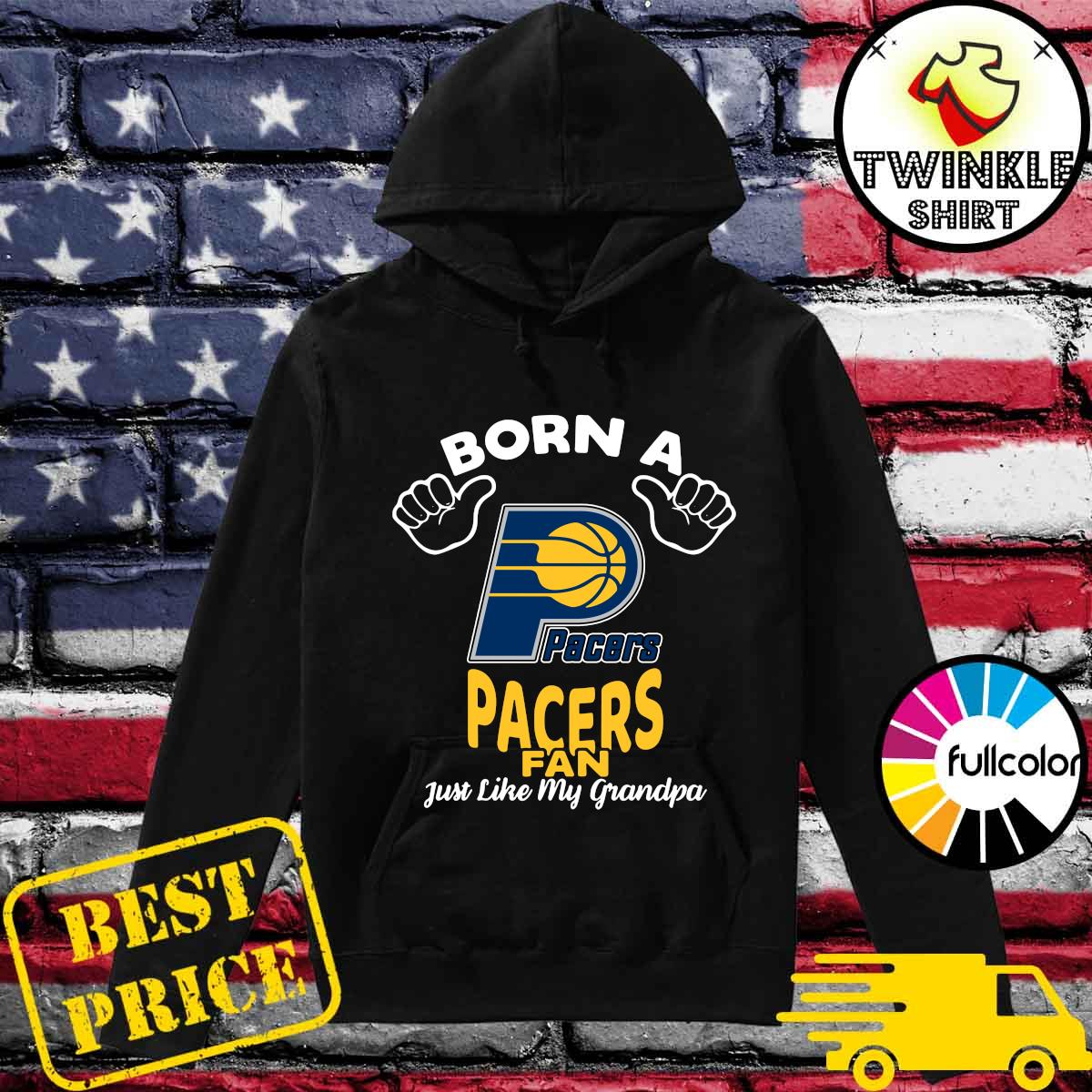 Official Born A Indiana Pacers Fan Just Like My Grandpa Shirt Hoodie