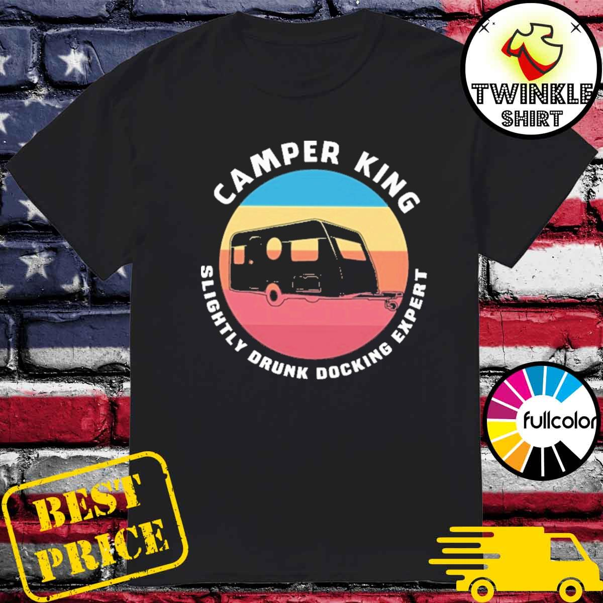 Official Camper King Slightly Drunk Docking Expert Vintage Shirt
