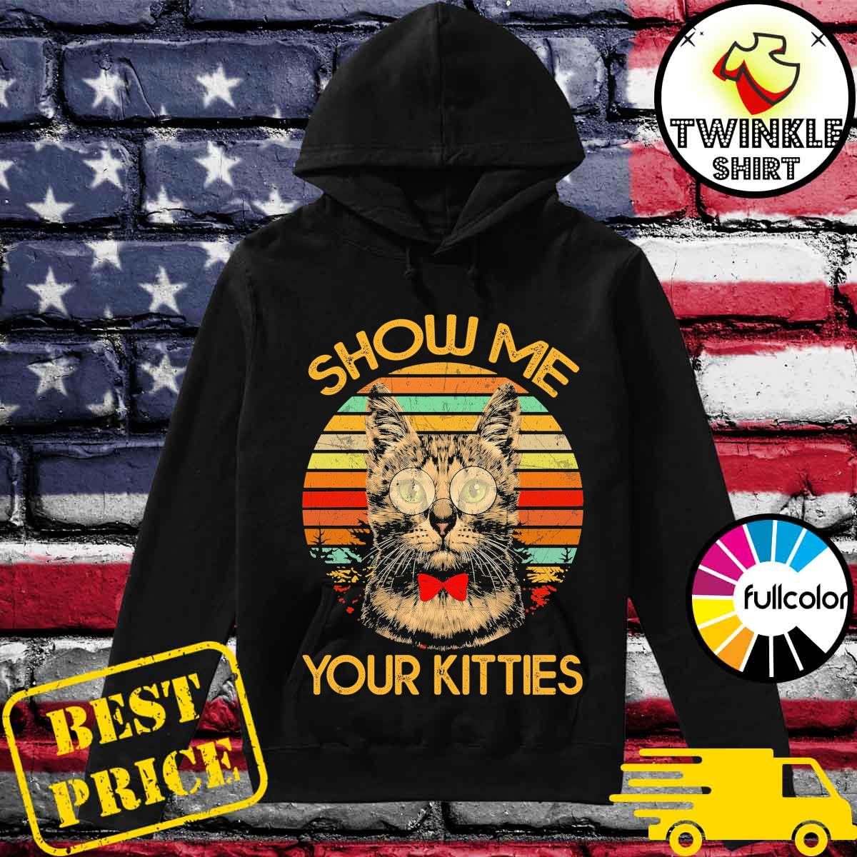 Official Cat Show Me Your Kitties Vintage Shirt Hoodie