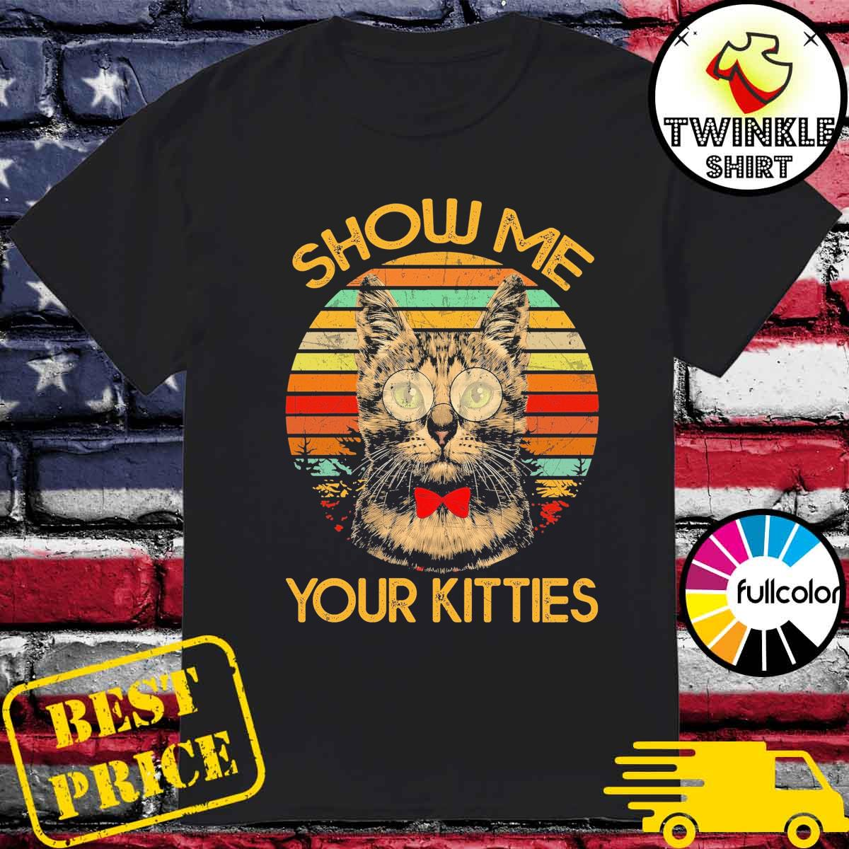 Official Cat Show Me Your Kitties Vintage Shirt