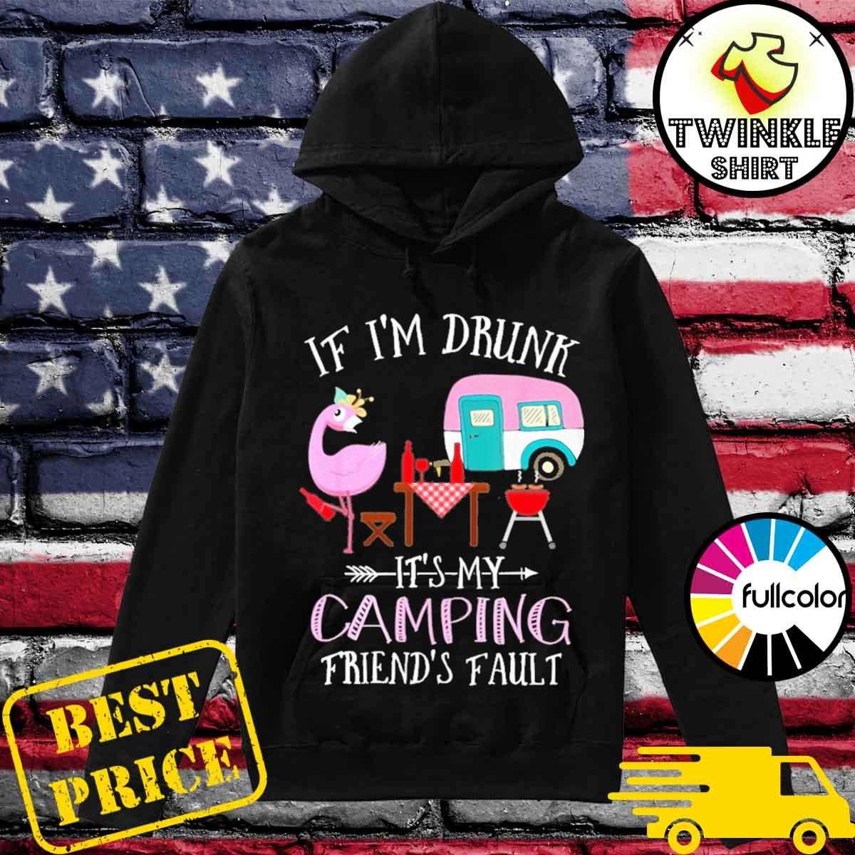 Official Flamingo If I'm Drunk It's My Camping Friend's Fault 2021 Shirt Hoodie