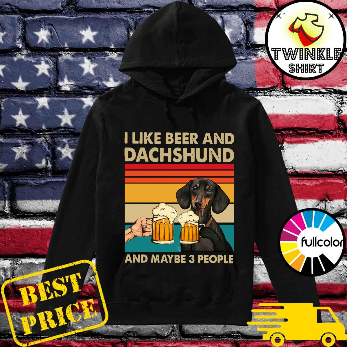 Official I Like Beer And Dachshund And Maybe 3 People Vintage Shirt Hoodie