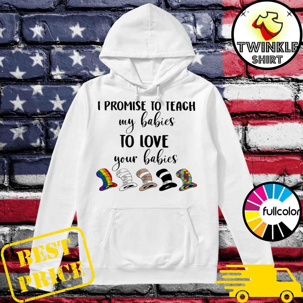 Official I Promise To Teach My Babies To Love Your Babies Lgbt Autism Hat Dr Seuss Shirt Hoodie