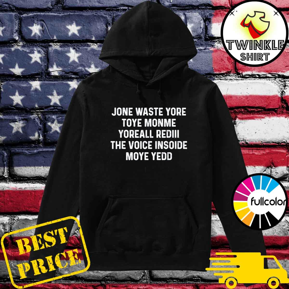 Official Jone Waste Yore Toye Shirt Funny I Miss You T-Shirt Hoodie