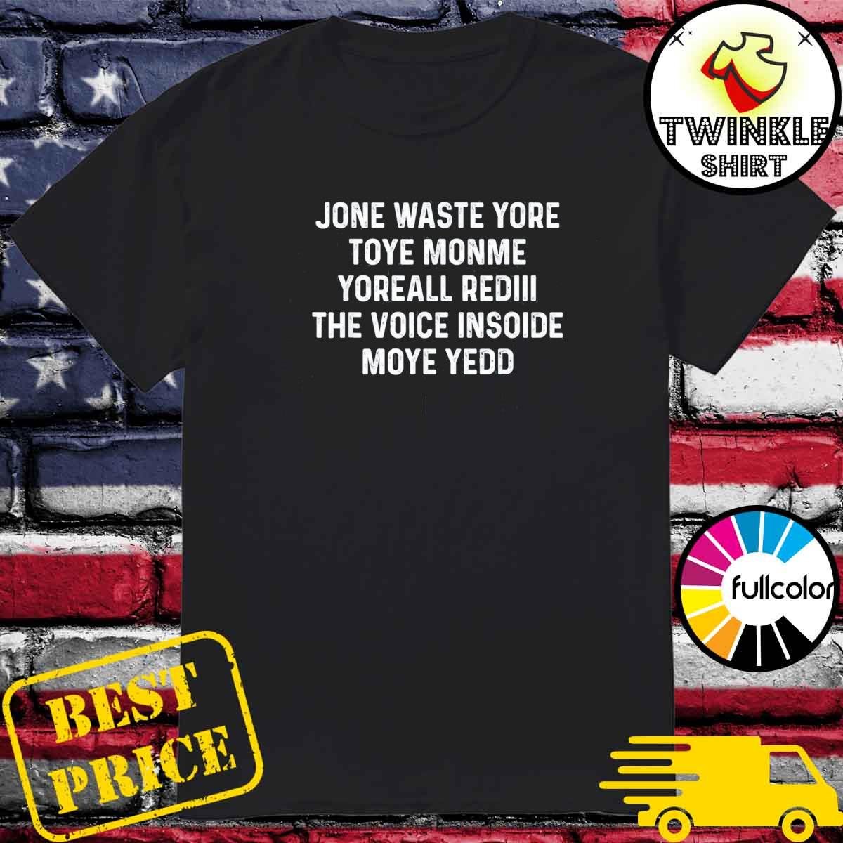 Official Jone Waste Yore Toye Shirt Funny I Miss You T-Shirt