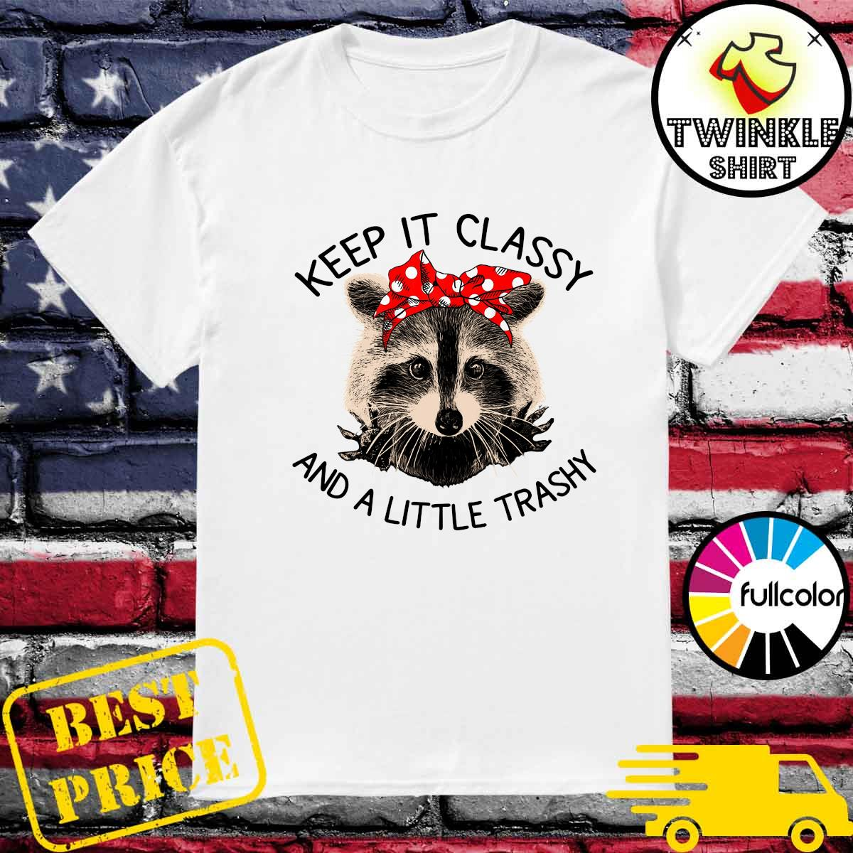 Official Raccoon Keep It Classy And A Little Trashy Shirt