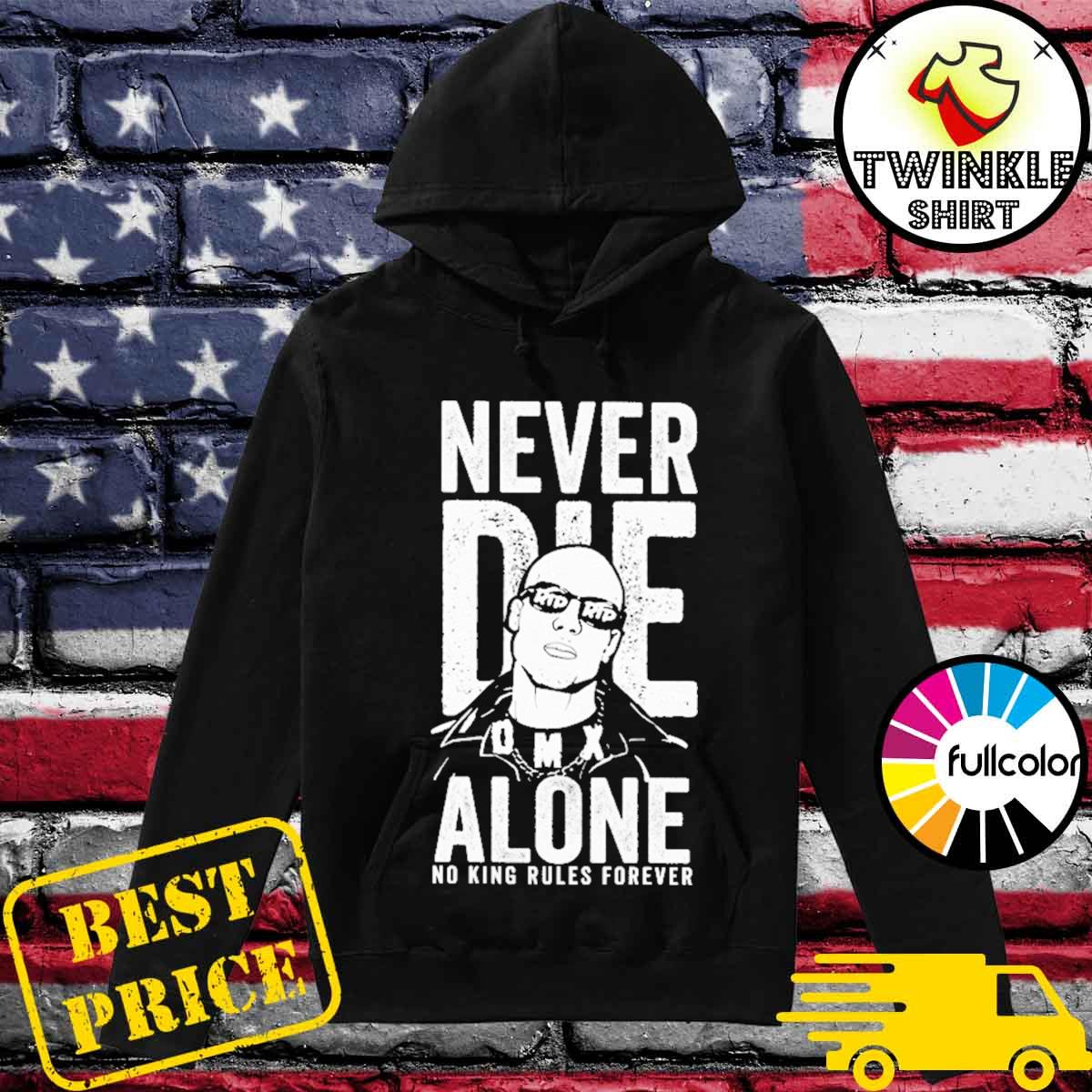 Official Rip DMX Never Die Alone No King Rules Forever Shirt Hoodie