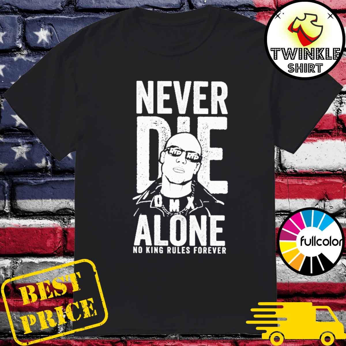 Official Rip DMX Never Die Alone No King Rules Forever Shirt