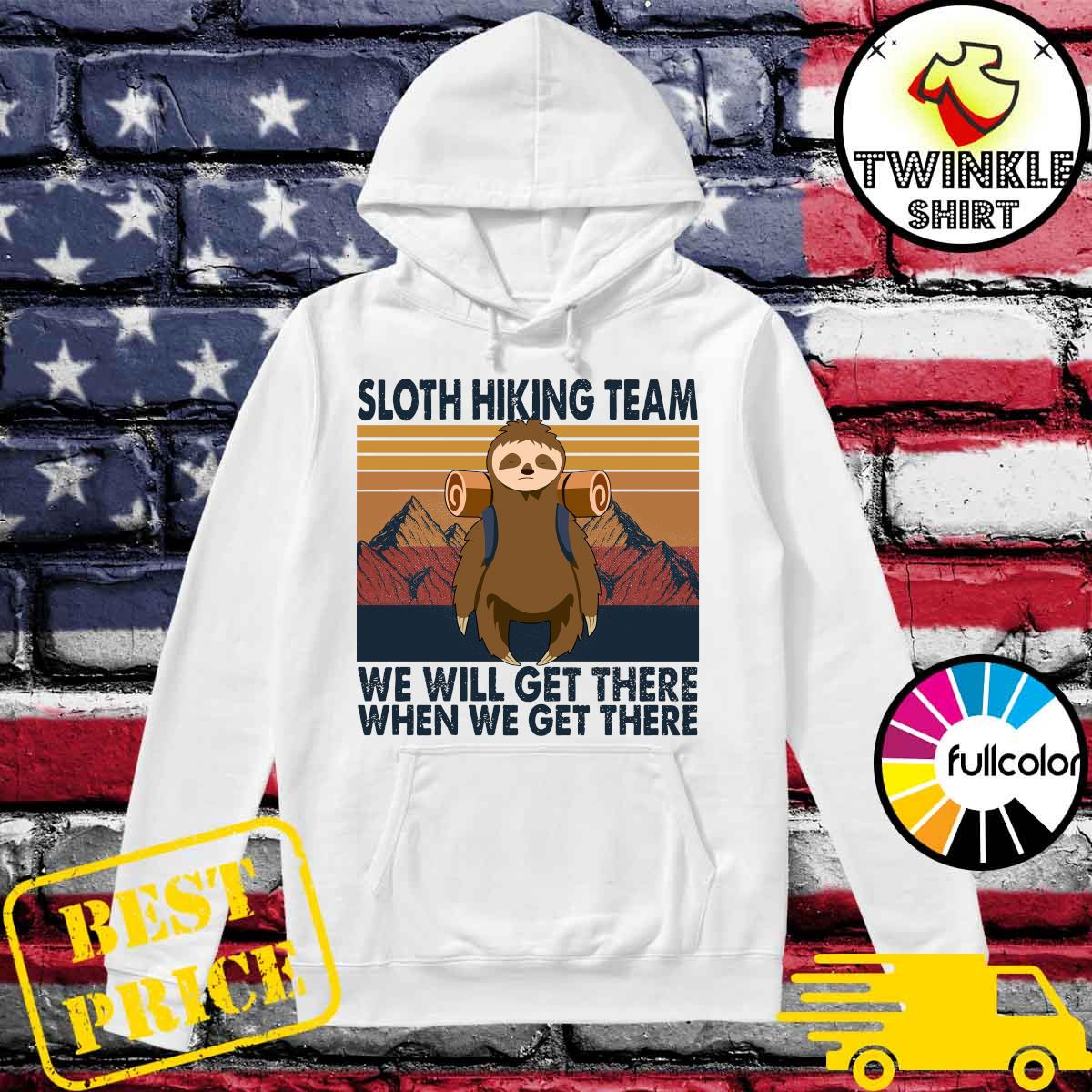 Official Sloth Hiking Team We Will Get There When We Get There Vintage Shirt Hoodie