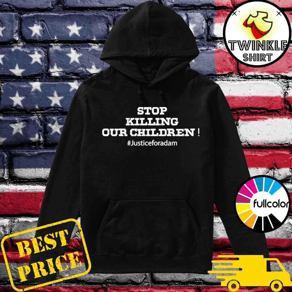 Official Stop Killing Our Children - Justice For Adam Shirt Hoodie
