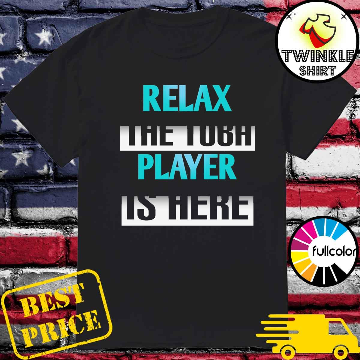official Tubist Relax The Tuba Player Is Here shirt