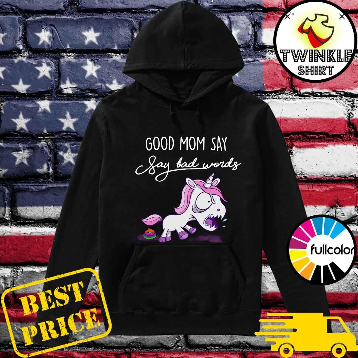 Official Unicorn Good Mom Say Say Bad Words Shirt Hoodie