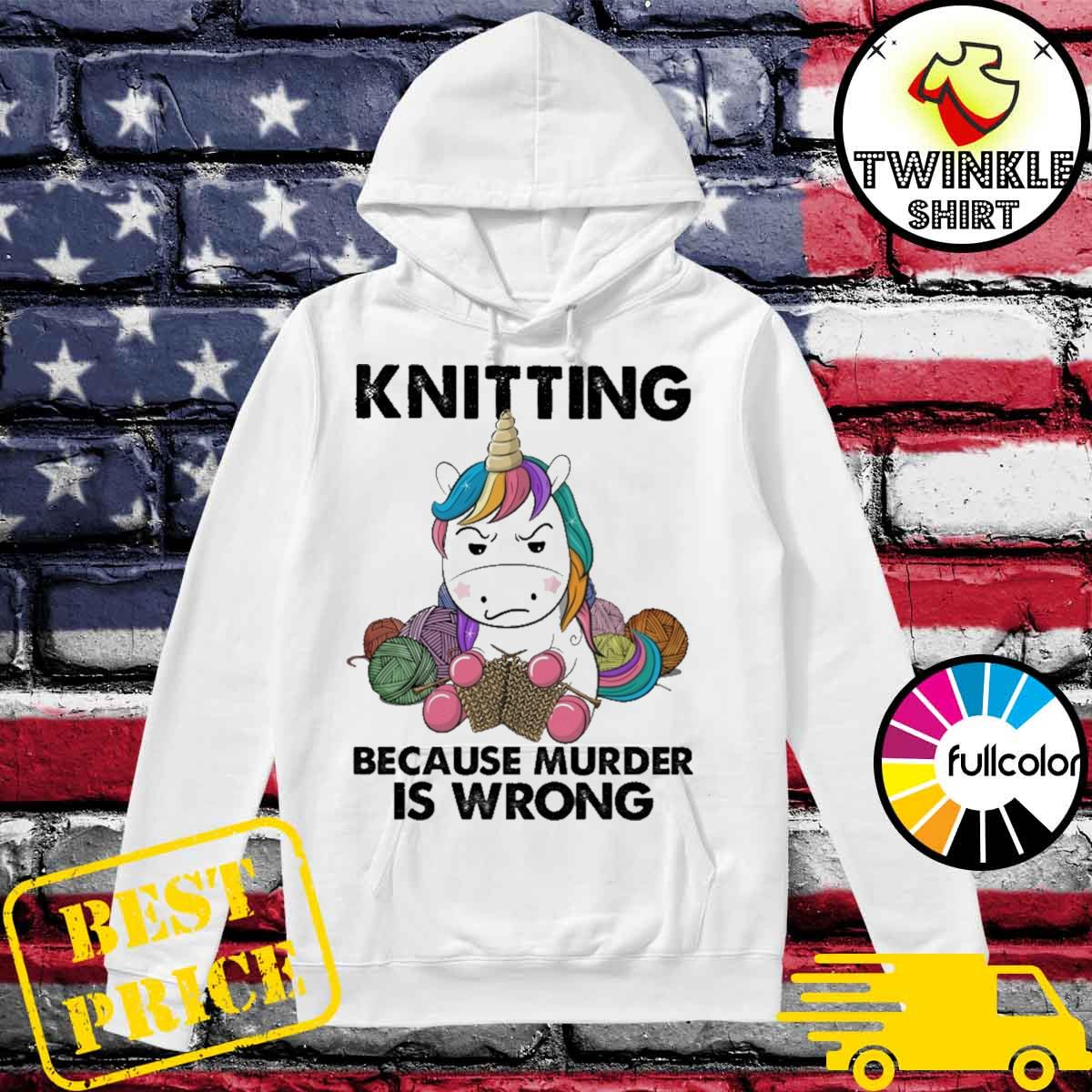 Official Unicorn Knitting Because Murder Is Wrong Shirt Hoodie