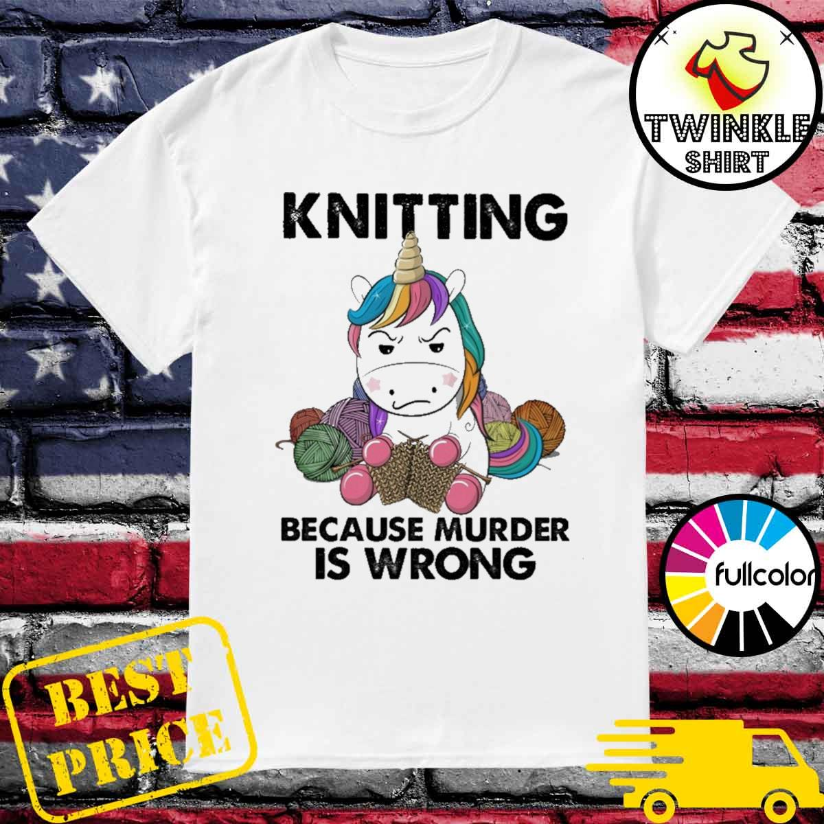 Official Unicorn Knitting Because Murder Is Wrong Shirt