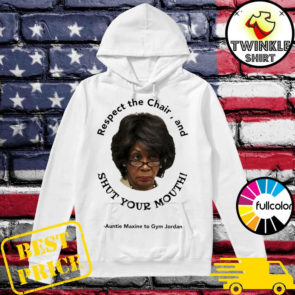 Respect The Chair And Shut Your Mouth Auntie Maxine To Gym Jordan Shirt Hoodie