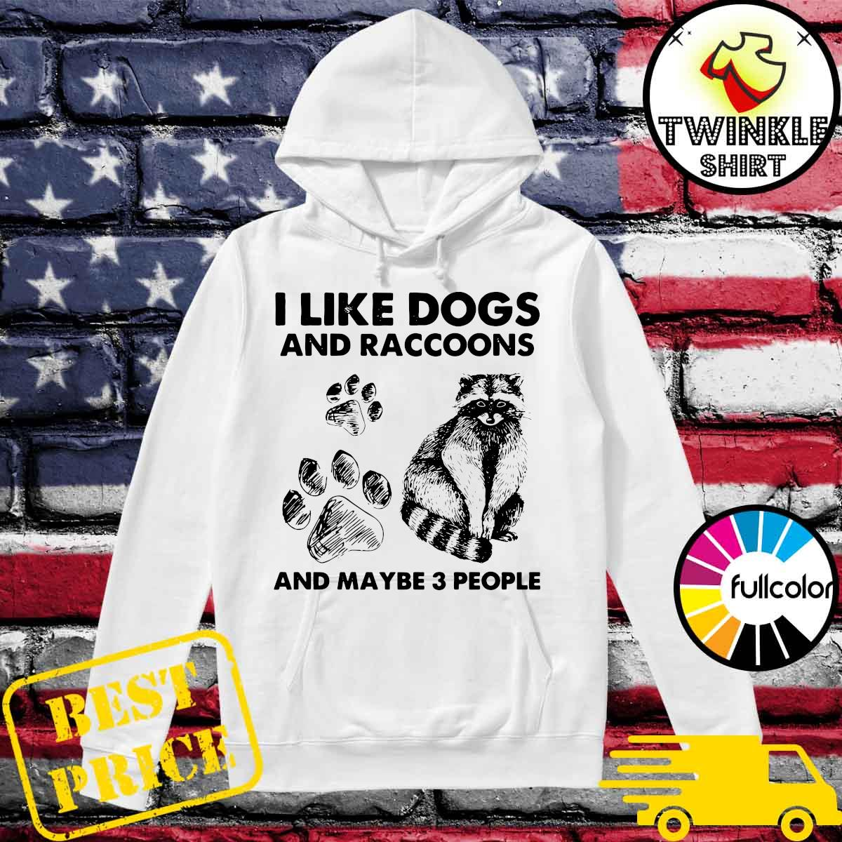 Official I Like Dogs And Raccoons And Maybe Three People Shirt Hoodie