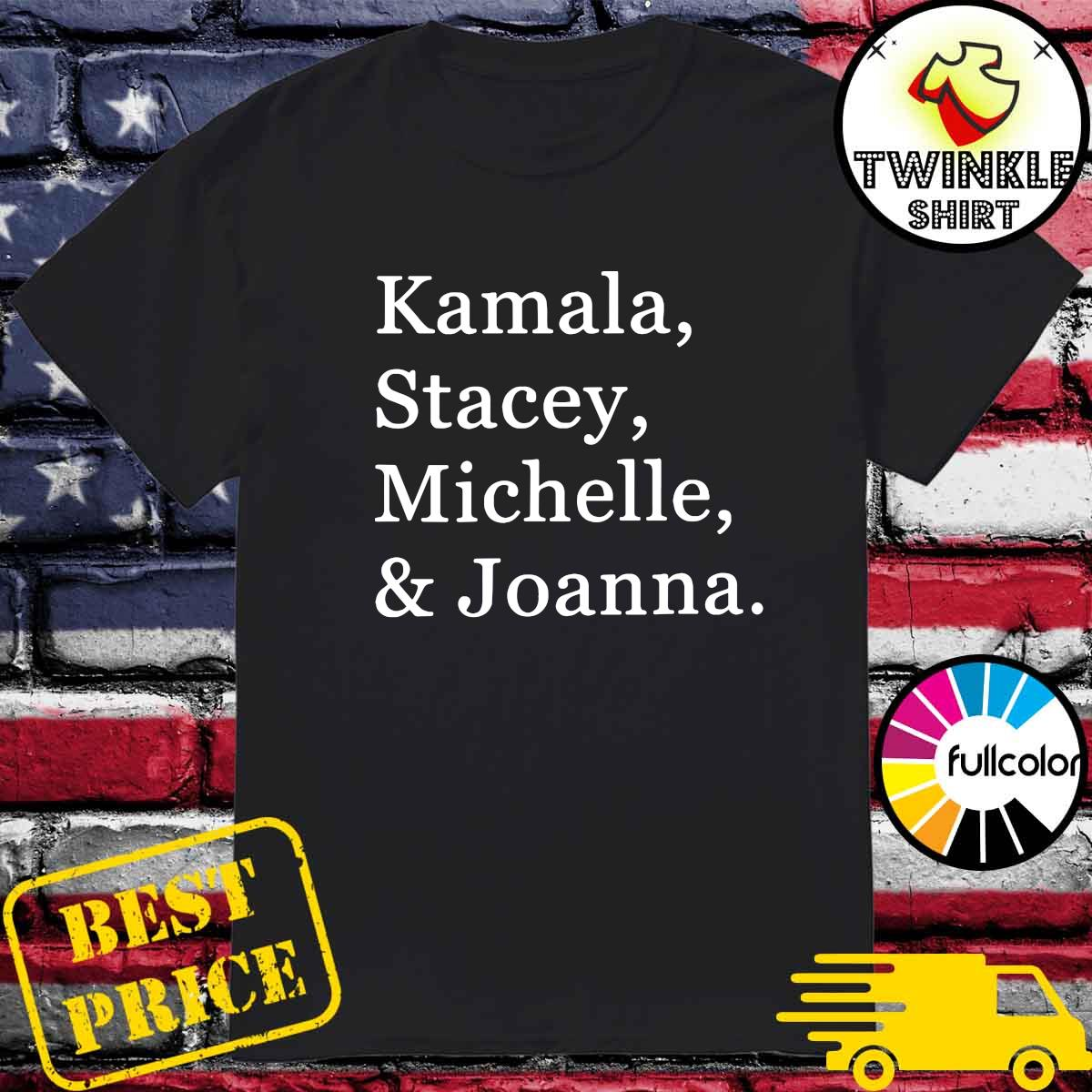 Official Kamala Stacey Michelle And Joanna Shirt