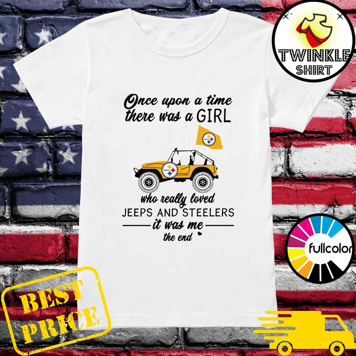 Official Once Upon A Time There Was A Girl Who Really Loved Jeeps And Steelers It Was Me The End Shirt Ladies