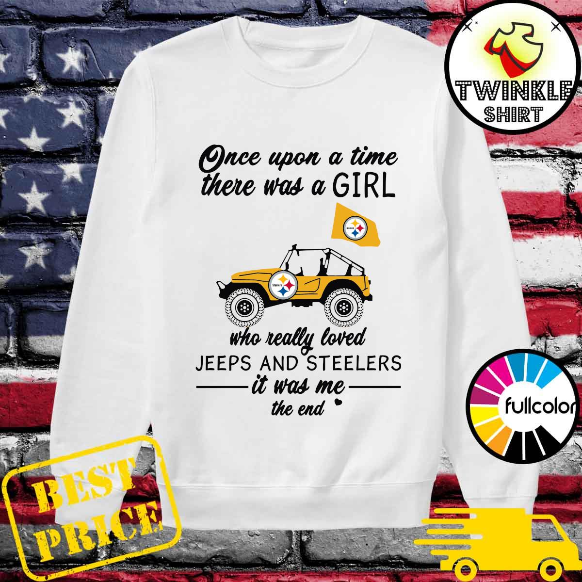 Official Once Upon A Time There Was A Girl Who Really Loved Jeeps And Steelers It Was Me The End Shirt Sweater