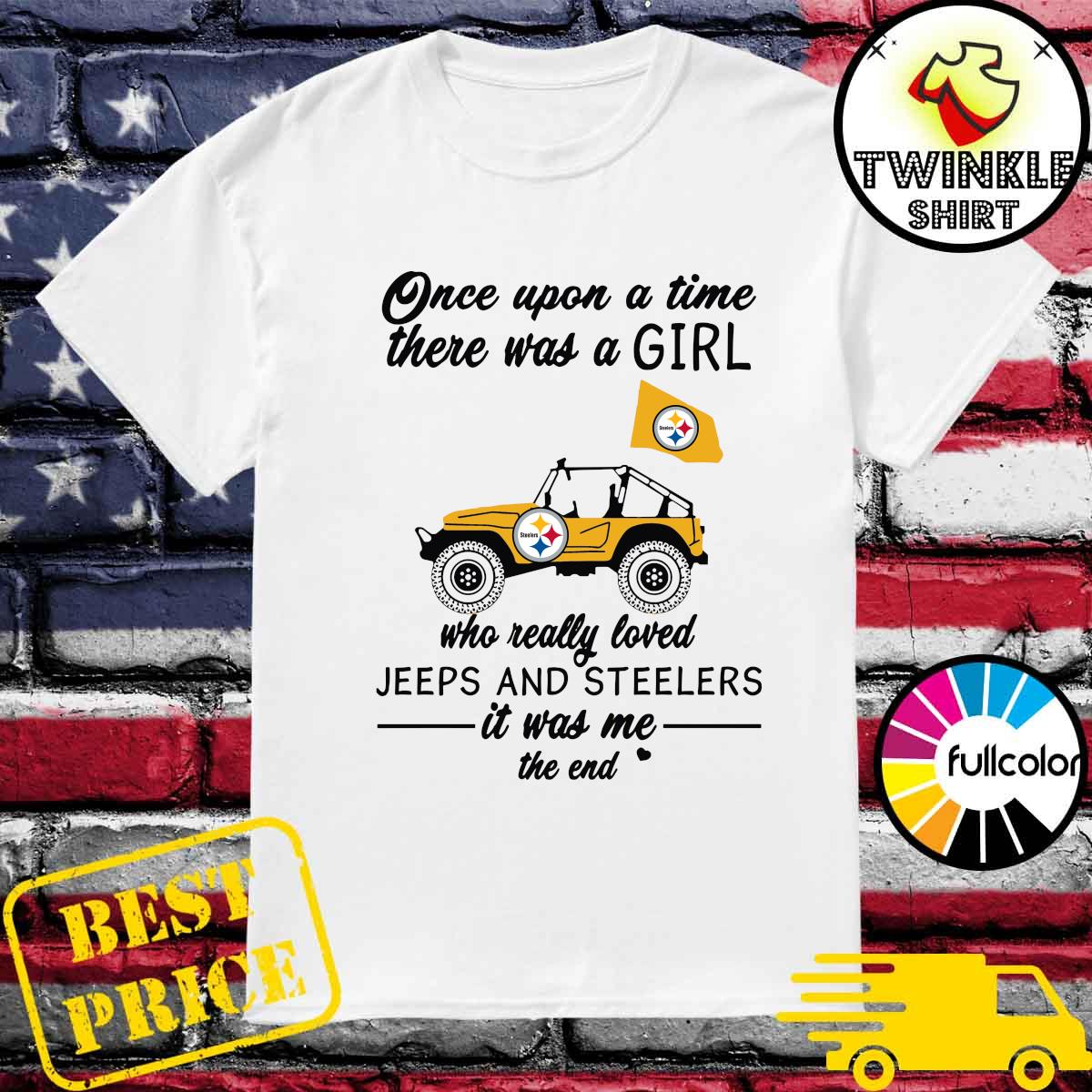 Official Once Upon A Time There Was A Girl Who Really Loved Jeeps And Steelers It Was Me The End Shirt