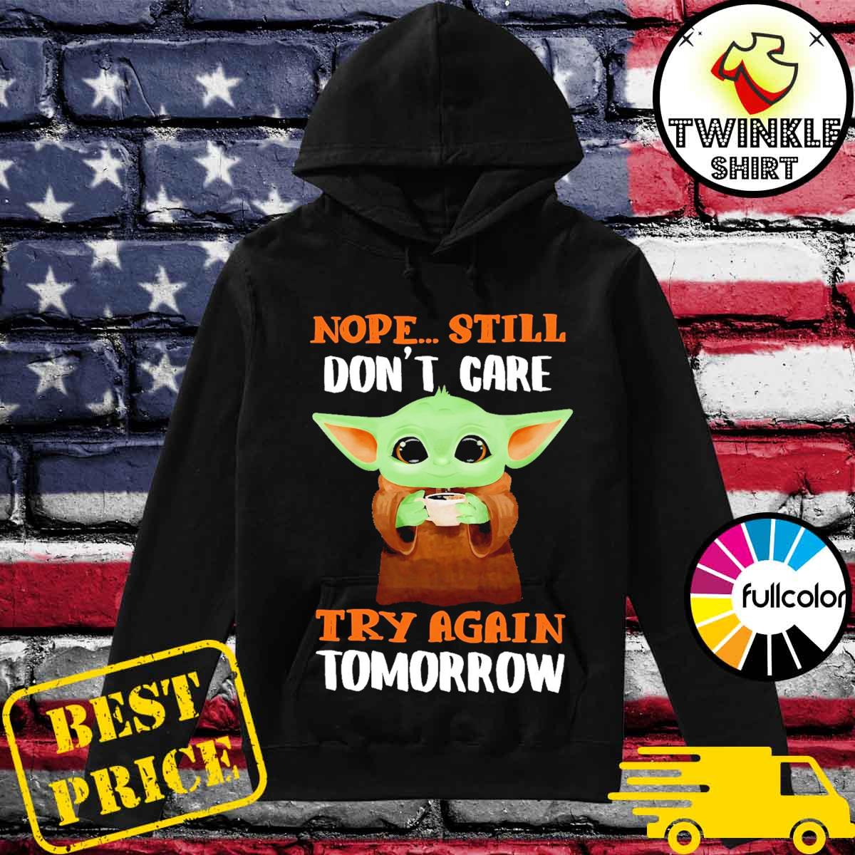 Official Star Wars Baby Yoda Nope Still Don't Care Try Again Tomorrow Shirt Hoodie
